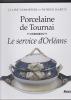 PORCELAINE DE TOURNAI - Le service d'Orléans. DUMORTIER Claire et HABETS Patrick