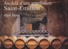 Au-delà d'une appellation: SAINT-EMILION. DENIS Alain