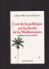 L'art de la politique sur les bords de la Méditerranée expliqué aux incrédules . CLAUSTRES Jean-Paul