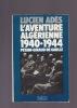 L'AVENTURE ALGERIENNE 1940-1944 Pétain-Giraud-De Gaulle. ADES LUCIEN