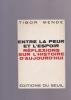 ENTRE LA PEUR ET L'ESPOIR   REFLEXIONS SUR L'HISTOIRE  D'AUJOURD'HUI  . MENDE TIBOR