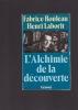 L'ALCHIMIE DE LA DECOUVERTE . ROULEAU Fabrice & LABORIT Henri