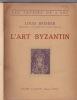 L'ART BYZANTIN. BREHIER Louis