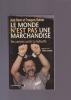 LE MONDE N'EST PAS UNE MARCHANDISE Des paysans contre la malbouffe Entretiens avec Gilles Luneau. BOVE José et DUFOUR François