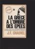 LA GRECE A L'OMBRE DES EPEES . CHAUVEL J.F.