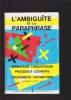 L'AMBIGUITE ET LA PARAPHRASE Opérations linguistiques Processus cognitifs Traitements automatisés. FUCHS Catherine (sous la direction de)