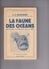 LA FAUNE DES OCEANS Histoire naturelle de la mer Avec 51 figures. BOULENGER E.G.   Directeur de l'aquarium du jardin zoologique de Londres