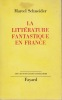 LA LITTERATURE FANTASTIQUE EN FRANCE. SCHNEIDER Marcel