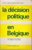 LA DECISION POLITIQUE EN BELGIQUE le pouvoir et les groupes. MEYNAUD Jean, LADRIERE Jean et PERIN François  (sous la direction de)
