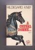 A CHEVAL DONNE... Récit  traduit de l'allemand par Frank Straschitz. KNEF HILDEGARD