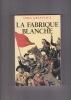 LA FABRIQUE BLANCHE Roman. GRAFTEAUX Serge