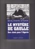 LE MYSTERE DE GAULLE Son choix pour l'Algérie. STORA Benjamin