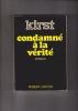 condamné à la vérité  roman Traduit de l'allemand par Alain Cottat. KIRST Hans Hellmut