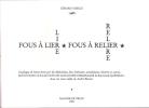Fous à lire (lier) – Fous à relire (relier). Catalogue de livres écrits par des hétéroclites, fous littéraires, autodidactes, bizarres et autres… ...