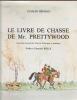 Le Livre de Chasse de Mr. Prettywood. (Nouveau manuel de Vénerie théorique et pratique). Préface d'Antoine Reille.. Hérissey, Charles.