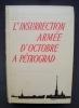 L'insurrection armée d'octobre à Pétrograd - Souvenirs des révolutionnaires de 1917 - . KNIAZEV (S.) - CONSTANTINOV (A.) -