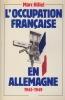 L'occupation française en Allemagne 1945 - 1949. . HILLEL (Marc)