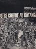 Notre guerre au Katanga. . TRINQUIER (Colonel) & DUCHEMIN (Jacques)
