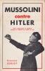 Mussolini contre Hitler. Textes de Mussolini recueillis et présentés. . ZARA (Philippe de )