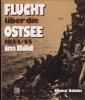 Flucht über die Ostsee. 1944 - 1945 im Bild. Ein Foto-Report über das größte Rettungswerk der Seegeschichte. . SCHÖN (Heinz)