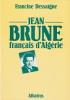 Jean Brune, Français d'Algérie. . DESSAIGNE (Francine)