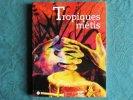 Tropiques métis. Mémoires et cultures de Guadeloupe, Guyane, Martinique, Réunion. . COLLECTIF