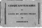 Cinquantenaire du lycée de jeunes filles de Bordeaux . Bordeaux