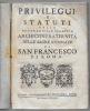 Privileggi e statuti della venerabile, e serafica, archiconfraternita delle sagre stimmate di San Francesco di Roma..