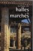 La France des halles & marchés. BAILLY Gilles-Henri et LAURENT Philippe