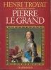 Pierre Le Grand. TROYAT Henri