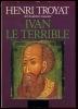 Ivan Le Terrible. TROYAT Henri