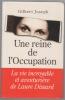 Une reine de l'occupation. La vie incroyable et aventurière de Laure Dissard. JOSEPH Gilbert