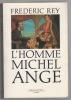 L'homme Michel-Ange. REY Frédéric