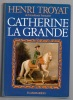Catherine La Grande. TROYAT Henri