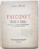 Falconet. Falconet et Diderot- Falconet et Catherine II. Préface de Gabriel Hanotaux de l'Académie Française.. VALLON (Fernand).