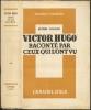 VICTOR HUGO RACONTÉ PAR CEUX QUI L'ONT VU.. (HUGO) - Raymond ESCHOLIER, et COLLECTIF (Théophile Gautier, Balzac, Camille Pelletan, Charles Hugo, Jules ...