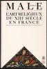 L'ART RELIGIEUX DU XIIIè SIÈCLE EN FRANCE. Étude sur l'iconographie du moyen âge et sur ses sources d'inspiration. Complet en un volume.. MÂLE Émile