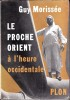 LE PROCHE ORIENT A L'HEURE OCCIDENTALE .. MORISSEE Guy .