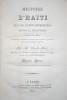 HISTOIRE D'HAÏTI (ILE DE SAINT-DOMINGUE), DEPUIS SA DÉCOUVERTE JUSQU'EN 1824, ÉPOQUE DES DERNIÈRES NÉGOCIATIONS ENTRE LA FRANCE ET LE GOUVERNEMENT ...