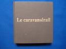 Le caravanserail. CABRIES Jean