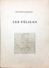 LES PÉLICAN. Pièce en deux actes. Illustré d'eaux-fortes par Henri Laurens. . RADIGUET, Raymond - LAURENS, Henri