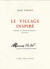 LE VILLAGE INSPIRÉ. Chronique de la vie de bohème de Montmartre (1920-1950). Avec 12 gouaches par Maurice Utrillo.. VERTEX, Jean - UTRILLO, Maurice