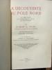 La Découverte du pôle Nord en 1909. Robert Peary