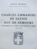 Charles-Emmanuel de Savoie Duc de Nemours, gouverneur du Lyonnais, du Beaujolais et du Forez (1567-1595).. Jean-H. Mariéjol