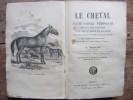 Le Cheval. Traité complet d'hippologie suivi d'un cours d'équitation pour le cavalier et la dame, d'une étude détaillée du cheval et de son entretien, ...