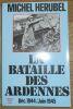 """""""La bataille des Ardennes Déc. 1944/Juin 1945"""". """"Michel Hérubel"""""""