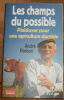 """""""Les champs du possible Plaidoyer pour une agriculture durable"""". """"André Pochon"""""""
