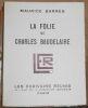 """""""La Folie de Charles Baudelaire"""". """"Maurice Barrès"""""""