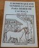"""""""O Homem Que Foi Vender O Cavalo Para Beber De Cachaca ? L'homme qui est venu vendre son cheval pour boire de la cachaca"""". Jotabê"""