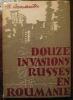 """""""Douze invasions russes en Roumanie"""". """"Nicolae I. Arnautu"""""""